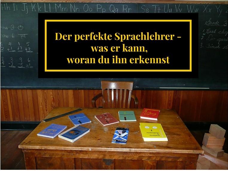 Der perfekte Sprachlehrer - was er kann, woran du ihn erkennst
