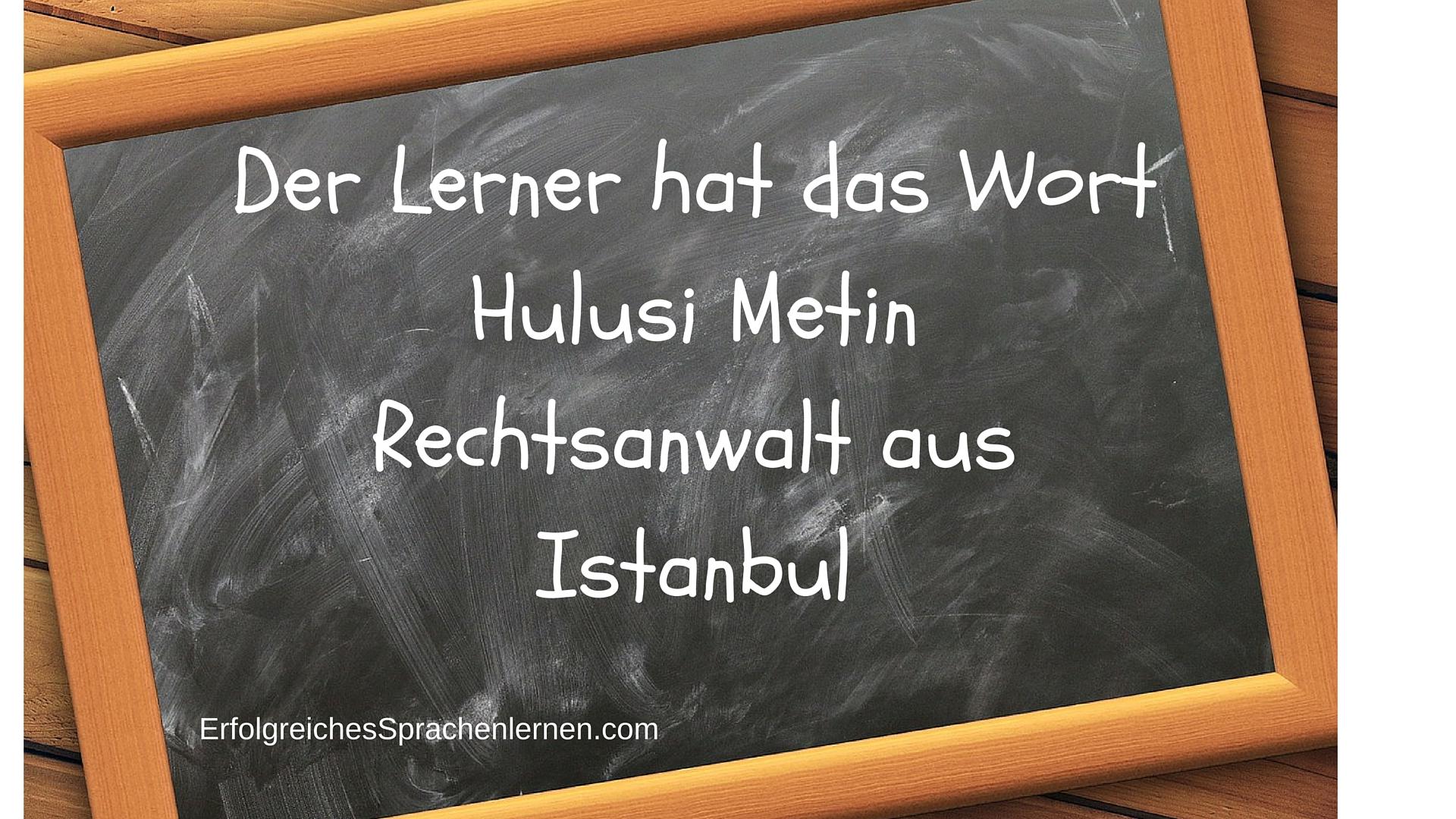 Der Lerner hat das Wort Hulusi Metin